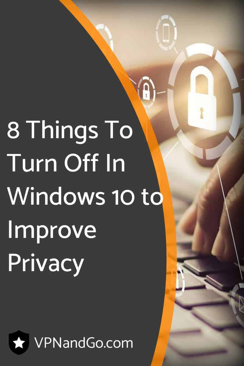 8 Things To Turn Off In Windows 10 to Improve Privacy
